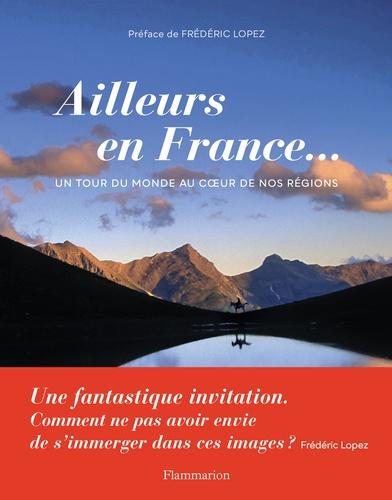 Ailleurs en France.... Un tour du monde au coeur de nos régions