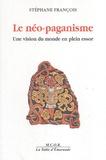Stéphane François - Le néo-paganisme - Une vision du monde en plein essor.