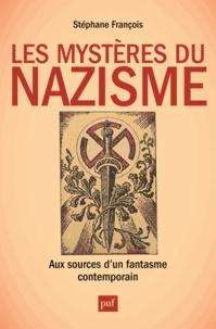 Stéphane François - Les mystères du nazisme - Aux sources d'un fantasme contemporain.