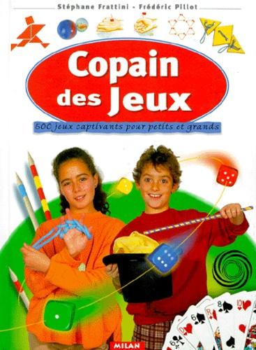 Stéphane Frattini et Frédéric Pillot - Copain des Jeux - 500 Jeux captivants pour petits et grands.
