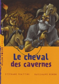Stéphane Frattini et Guillaume Renon - Le cheval des cavernes.