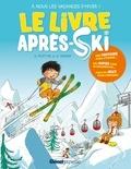 Stéphane Frattini et Grégoire Mabire - Le livre après-ski - A nous les vacances d'hiver !.