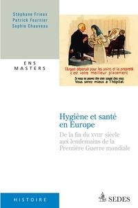 Stéphane Frioux et Patrick Fournier - Hygiène et santé en Europe - de la fin du XVIIIe siècle aux années 1920.