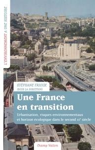 Stéphane Frioux - Une France en transition - Urbanisation, risques environnementaux et horizon écologique dans le second XXe siècle.