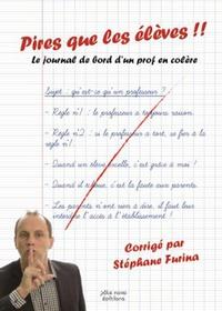 Stéphane Furina - Pire que les élèves !! - Le journal de bord d'un prof du Nord.