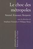 Stéphane Füzesséry et Philippe Simay - Le choc des métropoles - Simmel, Kracauer, Benjamin.