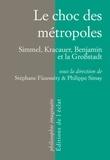 Stéphane Füzesséry et Philippe Simay - Le choc des métropoles - Simmel, Kracauer, Benjamin et la Großstadt.