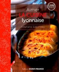 Stéphane Gaborieau - Aimer la cuisine lyonnaise.
