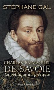 Stéphane Gal - Charles Emmanuel de Savoie - La politique du précipice.