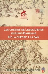 Stéphane Gal et Perrine Camus - Les chemins de Lesdiguières en Haut-Dauphiné, de la guerre à la paix - Actes du colloque du 4 nombre 2017.