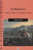 Stéphane Gal - Lesdiguières - Prince des Alpes et connétable de France.