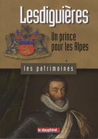 Stéphane Gal - Lesdiguières - Un prince pour les Alpes.