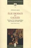 Stéphane Garcia - Elie Diodati et Galilée - Naissance d'un réseau scientifique dans l'Europe du XVIIe siècle.