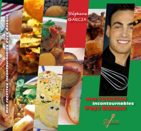 Stéphane Garcia - Mes recettes incontournables Pays Basque.