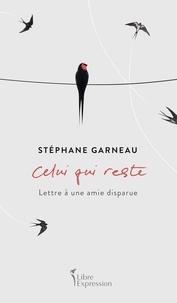 Stephane Garneau - Celui qui reste - Lettre à une amie disparue.
