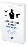 Stéphane Garnier - Agir et penser comme James Bond.