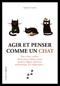 Stéphane Garnier - Agir et penser comme un chat.