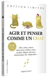 Stéphane Garnier - Agir et penser comme un chat - Edition limitée.