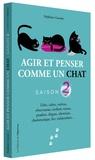 Stéphane Garnier - Agir et penser comme un chat - Saison 2. Libre, calme, curieux, observateur, confiant, tenace, prudent, élégant, silencieux, charismatique, fier, indépendant....