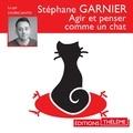 Stéphane Garnier et Sylvère Santin - Agir et penser comme un chat.