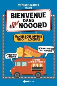 Stéphane Garnier - Bienvenue dans le ch'nooord - Manuel pour devenir un ch'ti accompli.