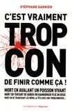 Stéphane Garnier - C'est vraiment trop con de finir comme ça !.