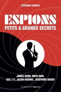 Stéphane Garnier - Espions - Petits & grands secrets.