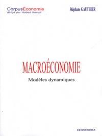 Stéphane Gauthier - Macroéconomie - Modèles dynamiques.