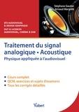 Stéphane Gautier et Arnaud Margolle - Traitement du signal analogique, acoustique - Physique appliquée à l'audiovisuel - Cours, QCM & exercices corrigés.