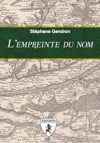 Stéphane Gendron - L'empreinte du nom.