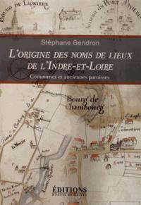 Stéphane Gendron - L'origine des noms de lieux de l'Indre-et-Loire - Communes et anciennes paroisses.
