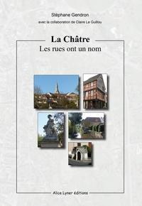 Stéphane Gendron - La Châtre, les rues ont un nom.