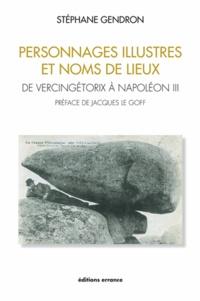 Stéphane Gendron - Personnages illustres et noms de lieux - De Vercingétorix à Napoléon III.