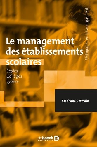 Stéphane Germain - Le management des établissements scolaires - Ecoles, collèges, lycées.