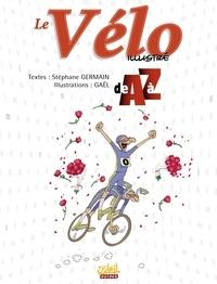 Stéphane Germain et  Gaël - Le Vélo illustré de A à Z.