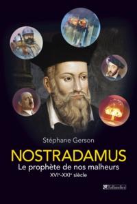 Stéphane Gerson - Nostradamus - Le prophète de nos malheurs XVIe-XXIe siècle.
