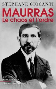 Stéphane Giocanti - Charles Maurras - Le chaos et l'ordre.