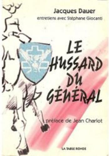 Stéphane Giocanti et Jacques Dauer - Le hussard du général.