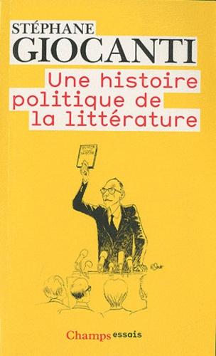 Stéphane Giocanti - Une histoire politique de la littérature - De Victor Hugo à Richard Millet.