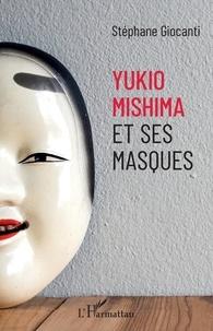 Stéphane Giocanti - Yukio Mishima et ses masques.