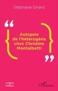 Stéphane Girard - Autopsie de l'hétérogène chez Christine Montalbetti.
