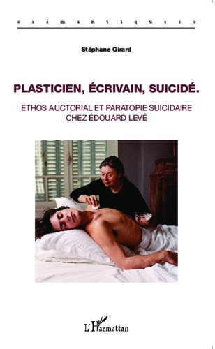 Stéphane Girard - Plasticien, écrivain, suicidé - Ethos auctorial et paratopie suicidaire chez Edouard Levé.