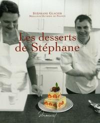 Stéphane Glacier et Emmanuelle Jary - Les desserts de Stéphane.