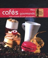 Stéphane Glacier et Sandra Lucchini - Mes cafés gourmands - Petits moments de pure gourmandise.