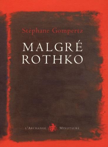 Stéphane Gompertz - Malgré Rothko.