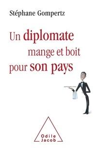 Stéphane Gompertz - Un diplomate mange et boit pour son pays.