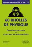 Stéphane Gottar et Denis Dubaj - 60 khôlles de physique, classes préparatoires PCSI, MPSI et PTSI - Questions de cours et exercices incontournables.