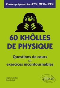 60 khôlles de physique, classes préparatoires PCSI, MPSI et PTSI- Questions de cours et exercices incontournables - Stéphane Gottar |