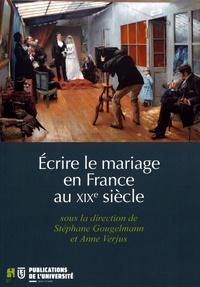 Stéphane Gougelmann et Anne Verjus - Ecrire le mariage en France au XIXe siècle.