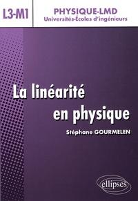 Stéphane Gourmelen - La linéarité en physique, L3-M1 - Cours avec exercices résolus et commentés.